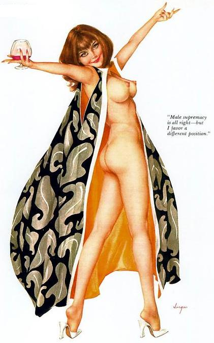 "White woman in high heels twisting around to expose her buttocks and breasts. She is completely naked except a swirling robe. She holds a wine glass and smiles at the viewer. Reads, ""Male Supremacy is alright--but I favor a different position."""