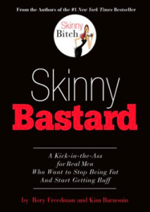 "Cover for ""Skinny Bastard:  A Kick-in-the-Ass for Real Men Who Want to Stop Being Fat and Start Getting Buff"""