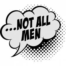 "Thought bubble that reads: ""...Not All Men"""