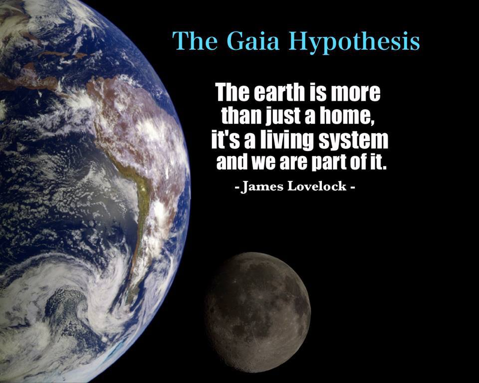 """The Gaia Hypothesis: The earth is more than just a home. It's a living system and we are a part of it."""